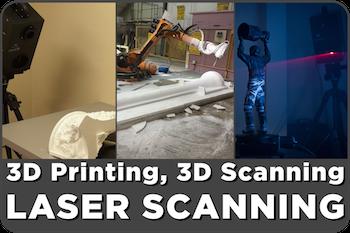 3D Printing, 3D Scanning, & Laser Scanning